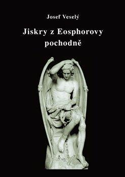 Jiskry z Eosphorovy pochodně - Veselý Josef