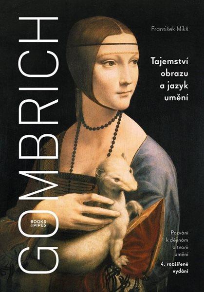 Gombrich - Tajemství obrazu a jazyk umění - Mikš František