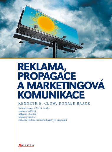 Reklama, propagace a marketingová komunikace - Clow E.Kenneth,Baack Donald