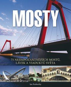 Mosty - 75 nejimpozantnějších mostů, lávek a viaduktů světa