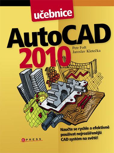 AutoCAD 2010 - učebnice - Fořt P., Kletečka J. - 166x224 mm, brožovaná