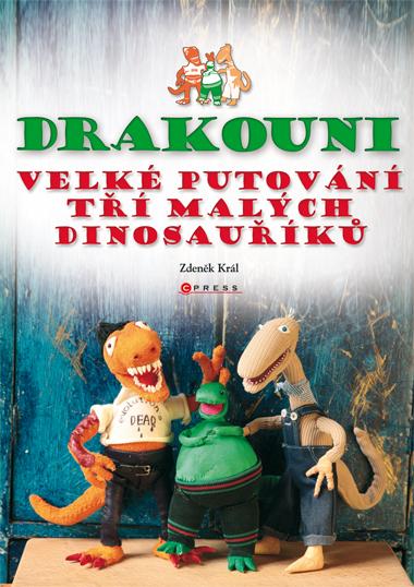 Drakouni - Velké putování tří malých dinosauříků - Král Zdeněk - A4, vázaná