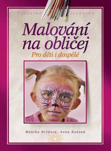 Malování na obličej - Pro děti i dospělé - Brýdová M., Kočová A. - 170x232 mm, vázaná