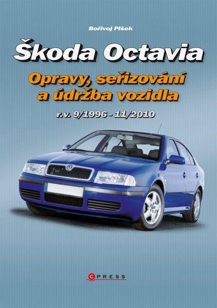 Škoda Octavia - opravy, seřizování a údržba vozidla 9/1996-11/2010 - Bořivoj Plšek
