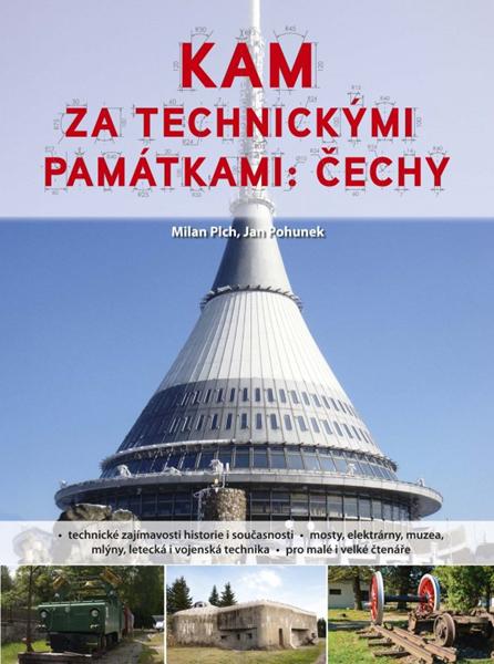 Kam za technickými památkami: Čechy - Milan Plch, Jan Pohunek - 17x23 cm
