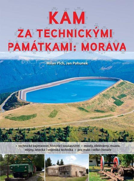 Kam za technickými památkami: Morava - Milan Plch, Jan Pohunek - 17x23 cm