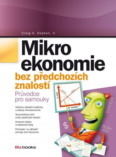 Mikroekonomie bez předchozích znalostí - Craig A. Depken - 17x23