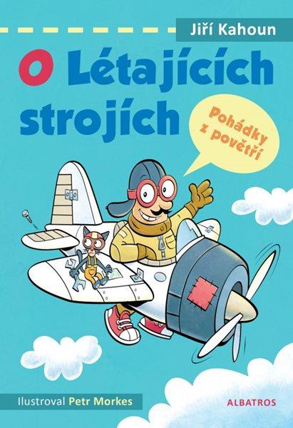 O létajících strojích - Pohádky z povětří - Petr Morkes, Jiří Kahoun - 16x24