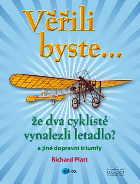 Věřili byste, že dva cyklisté vynalezli letadlo? - Platt Richard - 19x25 cm