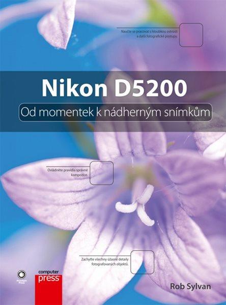 Nikon D5200: Od momentek k nádherným snímkům - Rob Sylvan - 17x23, Sleva 16%