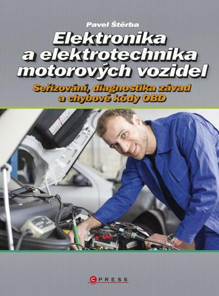 Elektronika a elektrotechnika motorových vozidel - Pavel Štěrba - 21 x 28,5 cm