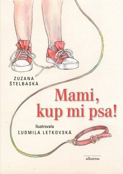 Mami, kup mi psa! - Zuzana Štelbaská - 16,3x23,8