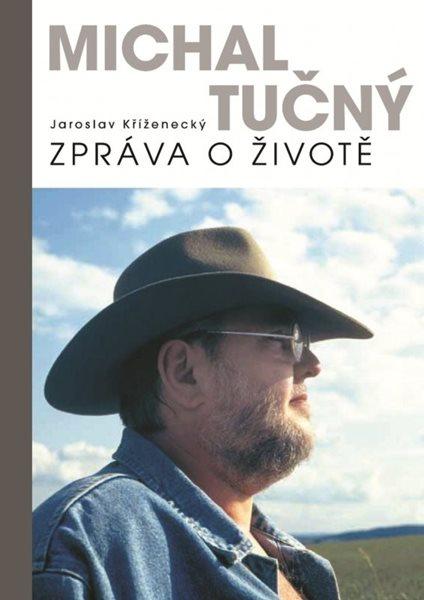 Michal Tučný: zpráva o životě - Jaroslav Kříženecký - 15x21
