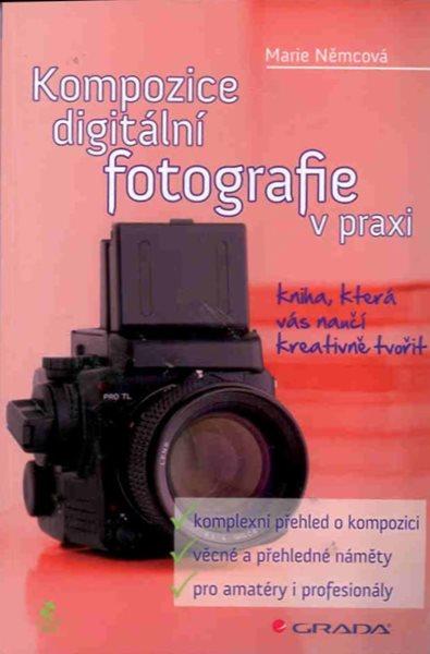 Kompozice digitální fotografie v praxi - Němcová Marie - A5, brožovaná