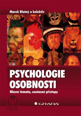 Psychologie osobnosti - Hlavní témata, současné přístupy - Blatný a kolektiv Marek - 166x240 mm, brožovaná