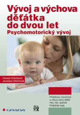 Vývoj a výchova děťátka do dvou let - Sobotková Daniela, Dittrichová Jaroslava - 14x21 cm
