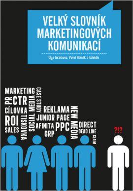 Velký slovník marketingových komunikací - Jurášková Olga, Horňák Pavel a kolektiv - 17x24