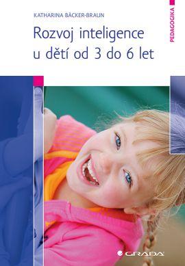 Rozvoj inteligence u dětí od 3 do 6 let - Bäcker–Braun Katharina - 14x21