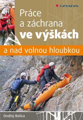 Práce a záchrana ve výškách a nad volnou hloubkou - Belica Ondřej - 17x24