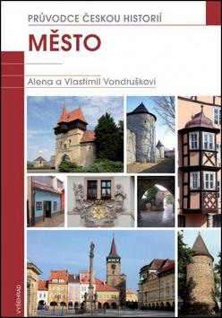 Město - Průvodce českou historií - Alena Vondrušková, Vlastimil Vondruška - 17x24