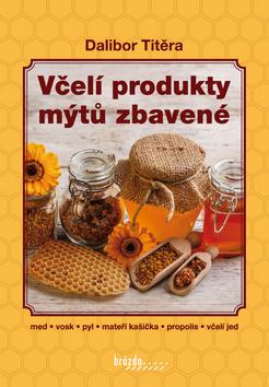 Včelí produkty mýtů zbavené - Dalibor Titěra - 15x22