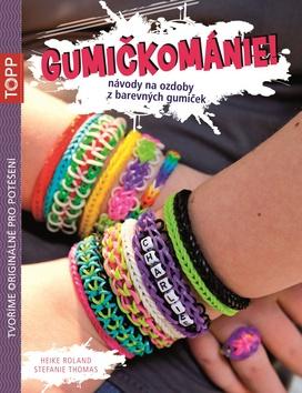 TOPP Gumičkománie! - Heike Roland, Stefanie Thomas - 17x22