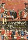 Přemyslovský dvůr - Život knížat, králů a rytířů ve středověku