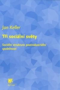 Tři sociální světy - Jan Keller - 15x23