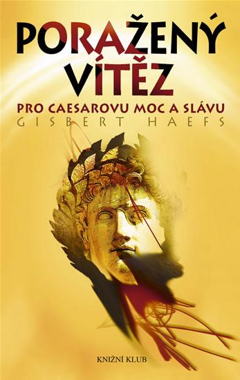 Poražený vítěz - Pro Caesarovu moc a slávu - Haefs Gisbert - 13,4x20,7