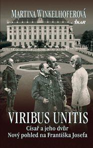 Viribus Unitis: Císař a jeho dvůr - Nový pohled na Františka Josefa
