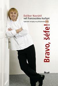 Bravo, šéfe! Dalibor Navrátil vaří francouzskou kuchyni - 30 receptů  a vybrané recepty na DVD
