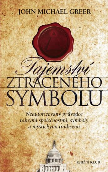 Tajemství Ztraceného symbolu - Neautorizovaný průvodce tajnými společnostmi, symboly a mystickými tr - Greer John Michael - 12,5x20