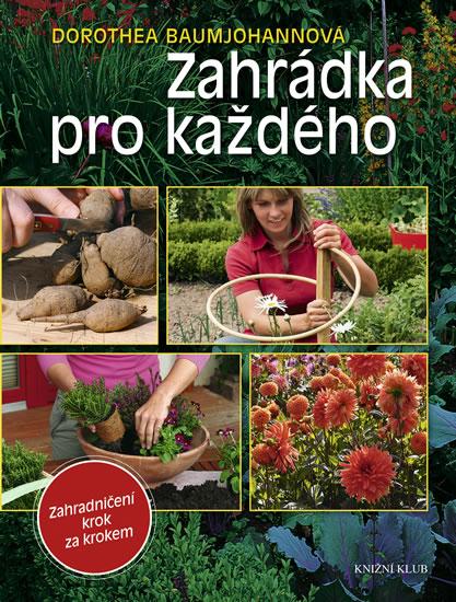 Zahrádka pro každého - Zahradničení krok za krokem - Baumjohannová Dorothea - 16,7x22
