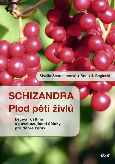 Schizandra - Plod pěti živlů. Léčivá rostlina s povzbuzujícími účinky pro dobré zdraví - Sharamonová Shalila, Baginski Bodo J., - 16,5x23,4