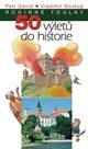 Rodinné toulky: 50 výletů do historie