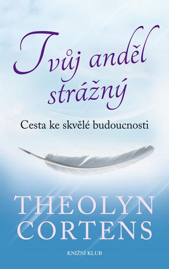 Tvůj anděl strážný. Cesta ke skvělé budoucnosti - Cortens Theolyn - 13,3x20,7