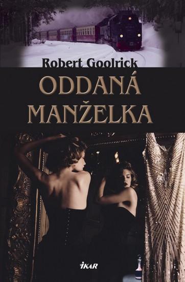 Oddaná manželka - Goolrick Robert - 13,3x20,7