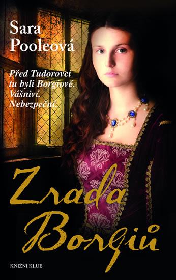 Zrada Borgiů - Před Tudorovci tu byli Borgiové. Vášniví. Nebezpeční. - Pooleová Sara - 15x23,3