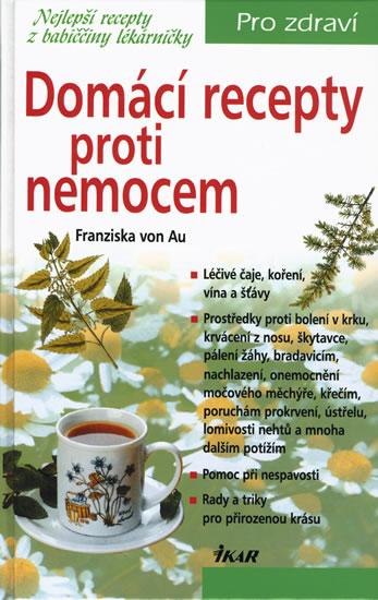 Domácí recepty proti nemocem - von Au Franziska - 15,1x23,4