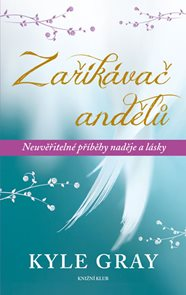 Zaříkávač andělů - Neuvěřitelné příběhy naděje a lásky