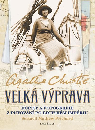Velká výprava - Dopisy a fotografie z putování po Britském impériu - Christie Agatha - 18x24,2