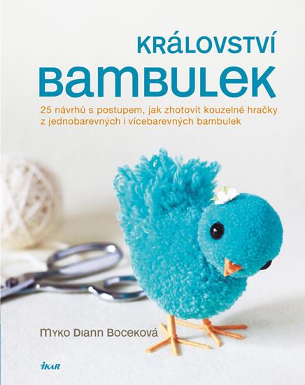Království bambulek - 25 návrhů s postupem, jak zhotovit kouzelné hračky z jednobarevných i vícebare - Boceková Myko Diann - 20,9x25,9