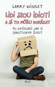 Lidi jsou idioti a já to můžu dokázat: 10 způsobů, jak si sabotujeme život