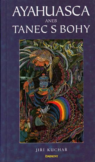 Ayahuasca aneb tanec s bohy - Kuchař Jiří, Ing. - 11,7x19,7