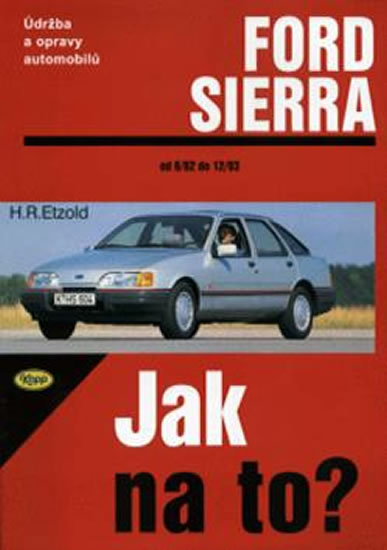 Ford Sierra 6/82 - 2/93 - Jak na to? - 1. - Etzold Hans-Rudiger Dr. - 20,5x28,7