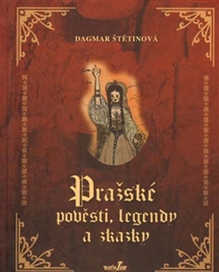 Pražské pověsti, legendy a zkazky - Štětinová Dagmar - 14,5x18,2