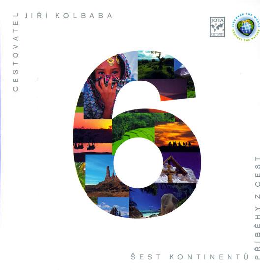 Šest kontinentů - Příběhy z cest - Kolbaba Jiří - 22,8x22,8