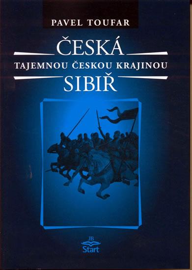 Česká Sibiř - Tajemnou českou krajinou - 2. vydání - Toufar Pavel - 15,2x21,6