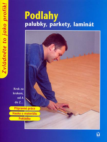 Podlahy - palubky, parkety, laminát - kolektiv - 17x22,5