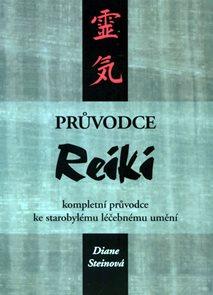 Průvodce Reiki - kompletní průvodce ke starobylému léčebnému umění